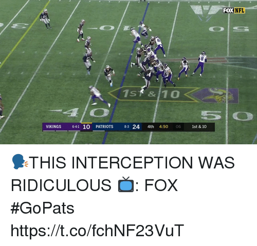 Memes, Nfl, and Patriotic: FOX  NFL  14  1st & 10  SO  1st & 10  VIKINGS  64-1 10 PATRIOTS 83 24 4th 4:50 06 🗣THIS INTERCEPTION WAS RIDICULOUS  📺: FOX #GoPats https://t.co/fchNF23VuT