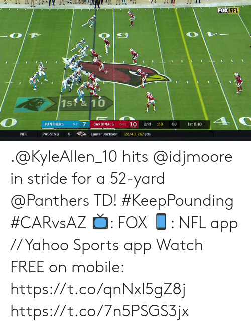 1 10: FOX NFL  1st&10  0-1-1 10  7  PANTHERS  0-2  CARDINALS  2nd  :59  08  1st & 10  PASSING  22/43, 267 yds  NFL  6  Lamar Jackson .@KyleAllen_10 hits @idjmoore in stride for a 52-yard @Panthers TD!#KeepPounding #CARvsAZ  ?: FOX ?: NFL app // Yahoo Sports app Watch FREE on mobile: https://t.co/qnNxI5gZ8j https://t.co/7n5PSGS3jx