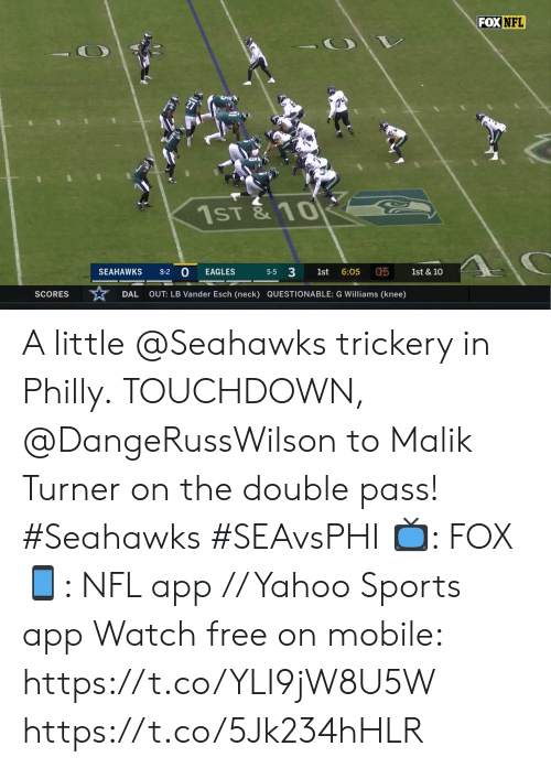 Turner: FOX NFL  1ST& 10  0  5-5 3  05  SEAHAWKS  1st & 10  8-2  EAGLES  1st  6:05  OUT: LB Vander Esch (neck) QUESTIONABLE: G Williams (knee)  SCORES  DAL A little @Seahawks trickery in Philly.  TOUCHDOWN, @DangeRussWilson to Malik Turner on the double pass! #Seahawks #SEAvsPHI  📺: FOX 📱: NFL app // Yahoo Sports app Watch free on mobile: https://t.co/YLI9jW8U5W https://t.co/5Jk234hHLR