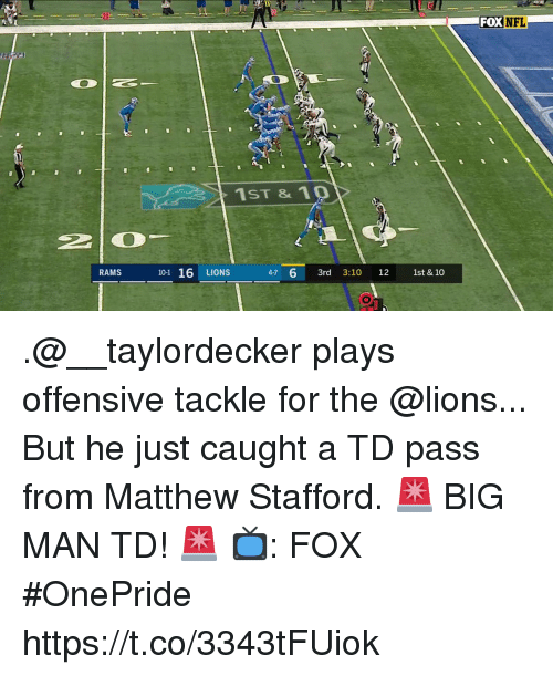 Memes, Nfl, and Lions: FOX NFL  1ST & 10  101 16 LIONS 4-7  47 6 3rd 3:10 12 1st & 10  RAMS .@__taylordecker plays offensive tackle for the @lions...  But he just caught a TD pass from Matthew Stafford.  🚨 BIG MAN TD! 🚨  📺: FOX #OnePride https://t.co/3343tFUiok