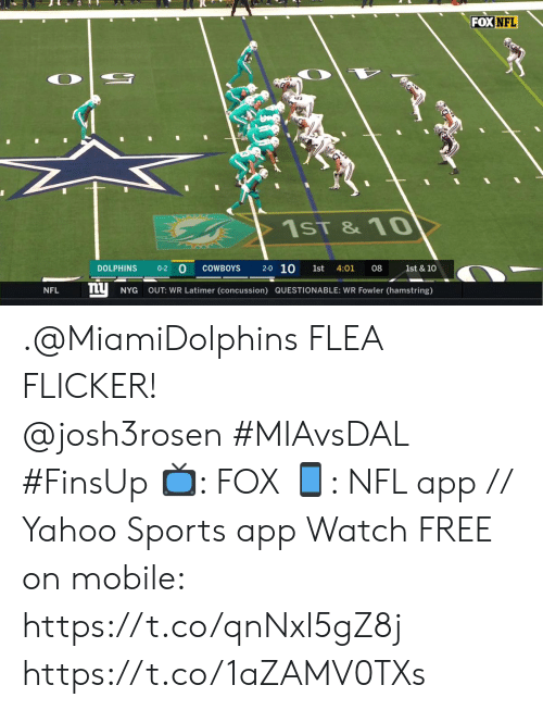 Questionable: FOX NFL  1ST &10  2-0 10  COWBOYS  1st & 10  DOLPHINS  0-2  1st  4:01  08  ny  NYG  OUT: WR Latimer (concussion) QUESTIONABLE: WR Fowler (hamstring)  NFL .@MiamiDolphins FLEA FLICKER! @josh3rosen #MIAvsDAL #FinsUp  📺: FOX 📱: NFL app // Yahoo Sports app Watch FREE on mobile: https://t.co/qnNxI5gZ8j https://t.co/1aZAMV0TXs