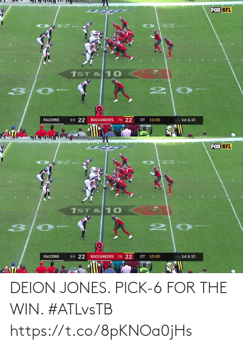jones: FOX NFL  1ST & 10  6-9 22  OT 10:00  7-8 22  FALCONS  BUCCANEERS  1st & 10   FOX NFL  1ST & 10  6-9 22  7-8 22  OT 10:00  BUCCANEERS  1st & 10  FALCONS  FOX DEION JONES. PICK-6 FOR THE WIN. #ATLvsTB https://t.co/8pKNOa0jHs