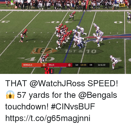 Memes, Nfl, and Bengals: FOX  NFL  1ST &10  BENGALS  O BILLS  0 1st 13:55 08 1st & 10 THAT @WatchJRoss SPEED! 😱  57 yards for the @Bengals touchdown! #CINvsBUF https://t.co/g65magjnni