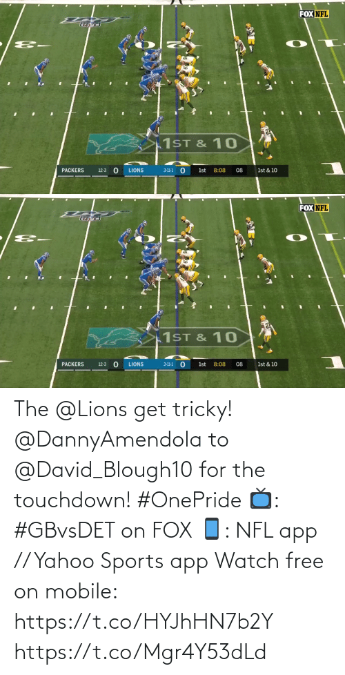 Lions: FOX NFL  1ST & 10  PACKERS  LIONS  8:08  08  1st & 10  12-3  3-11-1  1st   FOX NFL  1ST & 10  PACKERS  LIONS  8:08  1st & 10  12-3  3-11-1  1st  08 The @Lions get tricky!  @DannyAmendola to @David_Blough10 for the touchdown! #OnePride  📺: #GBvsDET on FOX 📱: NFL app // Yahoo Sports app Watch free on mobile: https://t.co/HYJhHN7b2Y https://t.co/Mgr4Y53dLd