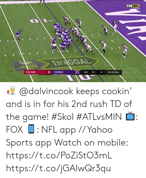 Memes, Nfl, and Sports: FOX NFL  1ST&GOAL  21  FALCONS  1st & Goal  VIKINGS  3rd  :34  14 👨‍🍳  @dalvincook keeps cookin' and is in for his 2nd rush TD of the game! #Skol #ATLvsMIN  📺: FOX 📱: NFL app // Yahoo Sports app  Watch on mobile: https://t.co/PoZiStO3mL https://t.co/jGAlwQr3qu