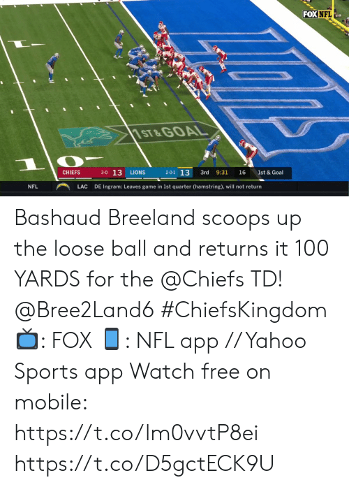 ingram: FOX NFL  1ST&GOAL  3-0 13  2-0-1 13  CHIEFS  LIONS  3rd  9:31  16  1st & Goal  NFL  LAC  DE Ingram: Leaves game in 1st quarter (hamstring), will not return Bashaud Breeland scoops up the loose ball and returns it 100 YARDS for the @Chiefs TD! @Bree2Land6 #ChiefsKingdom  ?: FOX ?: NFL app // Yahoo Sports app Watch free on mobile: https://t.co/lm0vvtP8ei https://t.co/D5gctECK9U