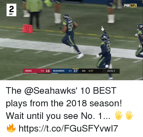 San Francisco 49ers, Memes, and Nfl: FOX NFL  2  49ERS  2-9 16 SEAHAWKS 65 37 4th 4:07  3rd & 3 The @Seahawks' 10 BEST plays from the 2018 season!   Wait until you see No. 1... 🖐🖐🔥 https://t.co/FGuSFYvwI7