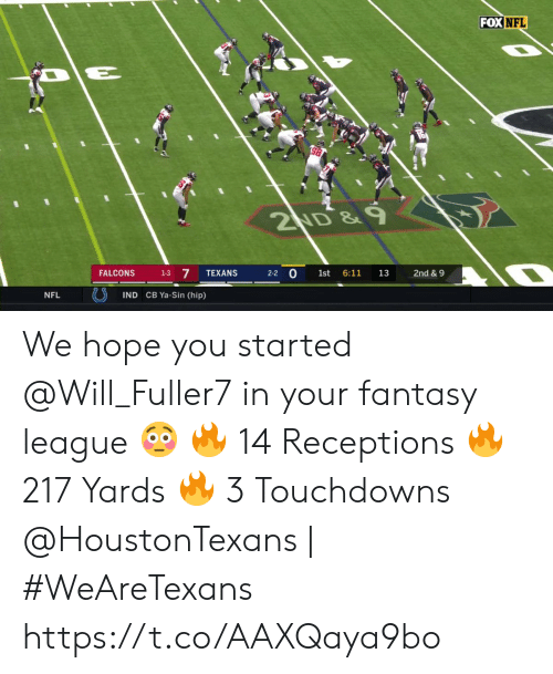 Memes, Nfl, and Falcons: FOX NFL  2ND&  2-2 0  7  FALCONS  TEXANS  1st  6:11  13  2nd& 9  1-3  IND CB Ya-Sin (hip)  NFL We hope you started @Will_Fuller7 in your fantasy league 😳  🔥 14 Receptions 🔥 217 Yards 🔥 3 Touchdowns   @HoustonTexans | #WeAreTexans https://t.co/AAXQaya9bo