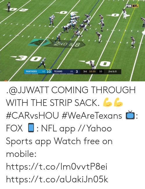 strip: FOX NFL  2ND&8  3/0  1-2 10  TEXANS  2-1 3  3rd 10:35  PANTHERS  10  2nd & 8 .@JJWATT COMING THROUGH WITH THE STRIP SACK. 💪💪 #CARvsHOU #WeAreTexans  📺: FOX 📱: NFL app // Yahoo Sports app Watch free on mobile: https://t.co/lm0vvtP8ei https://t.co/aUakiJn05k