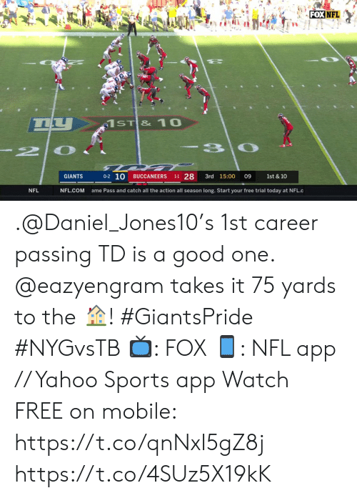 Good One: FOX NFL  66  1ST & 10  -3 0  2  0-2 10  1-1 28  GIANTS  3rd 15:00  BUCCANEERS  09  1st & 10  NFL.COM  NFL  ame Pass and catch all the action all season long. Start your free trial today at NFL.c .@Daniel_Jones10's 1st career passing TD is a good one. @eazyengram takes it 75 yards to the ?! #GiantsPride #NYGvsTB  ?: FOX ?: NFL app // Yahoo Sports app Watch FREE on mobile: https://t.co/qnNxI5gZ8j https://t.co/4SUz5X19kK
