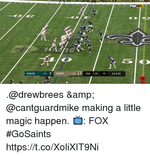 Philadelphia Eagles, Memes, and Nfl: FOX  NFL  7  EAGLES  4-5 7 SAINTS  81 17 2 1:58 13 1st & 10 .@drewbrees & @cantguardmike making a little magic happen.  📺: FOX #GoSaints https://t.co/XoliXIT9Ni