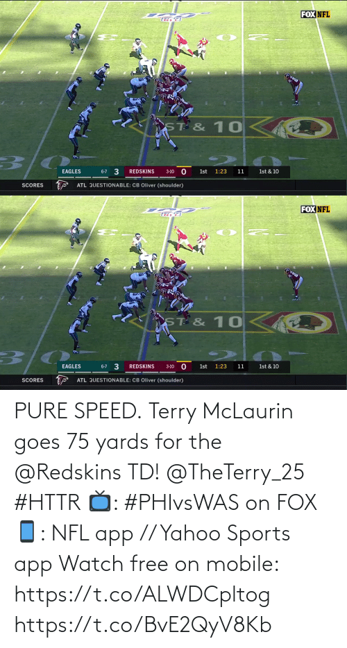 Questionable: FOX NFL  ST & 10  3/0  3  EAGLES  REDSKINS  6-7  1st  1:23  11  1st & 10  3-10  ATL QUESTIONABLE: CB Oliver (shoulder)  SCORES   FOX NFL  TR F  ST & 10  1st & 10  6-7 3  EAGLES  REDSKINS  1st  1:23  11  3-10  ATL QUESTIONABLE: CB Oliver (shoulder)  SCORES PURE SPEED.  Terry McLaurin goes 75 yards for the @Redskins TD! @TheTerry_25 #HTTR  📺: #PHIvsWAS on FOX 📱: NFL app // Yahoo Sports app Watch free on mobile: https://t.co/ALWDCpltog https://t.co/BvE2QyV8Kb