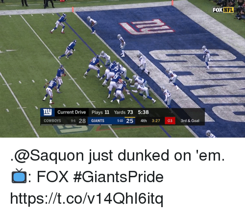 dunked on: FOX  NFL  T Current Drive Plays 11 Yards 73 5:38  COWBOYS 9-6 28 GIANTS  5-10 25 4th 3:27 03 3rd & Goal .@Saquon just dunked on 'em.  📺: FOX #GiantsPride https://t.co/v14QhI6itq