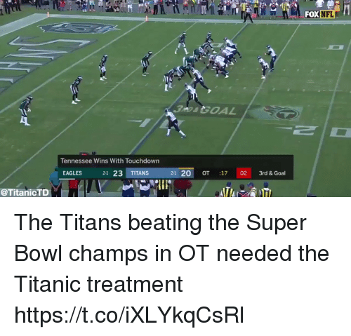 champs: FOX  NFL  Tennessee Wins With Touchdown  EAGLES  21 23 TITANS  2-1 20 OT 17 02 3rd & Goal  @TitanicTD The Titans beating the Super Bowl champs in OT needed the Titanic treatment  https://t.co/iXLYkqCsRl