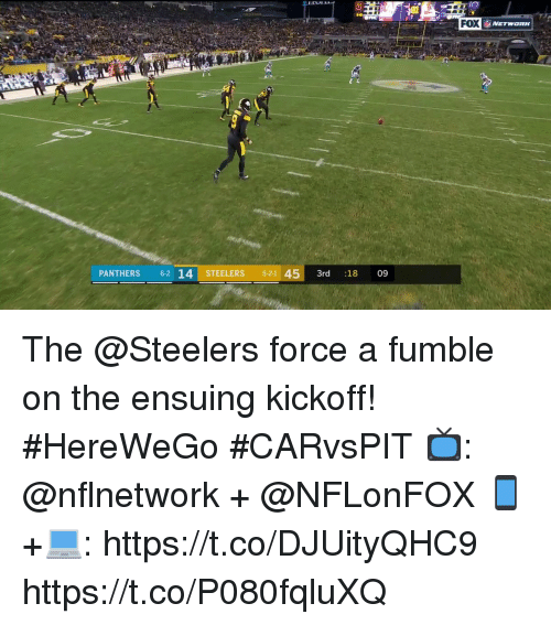 Memes, Panthers, and Steelers: FOX  PANTHERS 62 14 STEELERS 5-21 453rd :18 09 The @Steelers force a fumble on the ensuing kickoff! #HereWeGo  #CARvsPIT  📺: @nflnetwork + @NFLonFOX 📱+💻: https://t.co/DJUityQHC9 https://t.co/P080fqluXQ