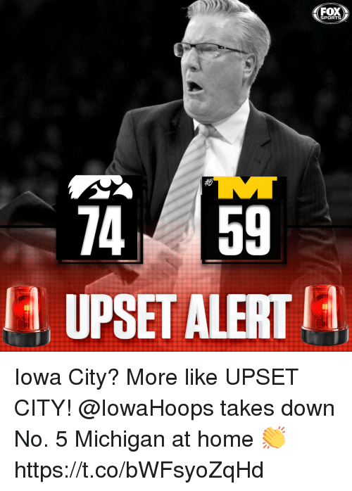 Memes, Sports, and Home: FOX  SPORTS  74 59  UPSET ALERT Iowa City? More like UPSET CITY!  @IowaHoops takes down No. 5 Michigan at home 👏 https://t.co/bWFsyoZqHd