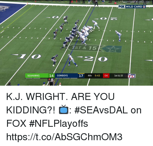 Dallas Cowboys, Memes, and Seahawks: FOX WILD CARD  1ST & 15  14 COWBOYS  17 4th 9:43 04 1st &15F  SEAHAWKS K.J. WRIGHT.  ARE YOU KIDDING?!  📺: #SEAvsDAL on FOX #NFLPlayoffs https://t.co/AbSGChmOM3