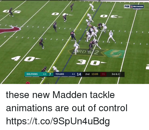 animations: FOX  X NETWORK  RD 3  DOLPHINS 43 7 TEXANS  43 14 2nd 13:05 05  3rd & 2 these new Madden tackle animations are out of control  https://t.co/9SpUn4uBdg
