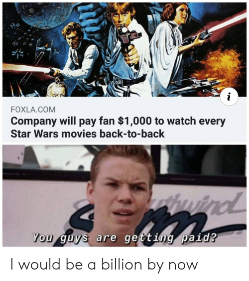 wind: FOXLA.COM  Company will pay fan $1,000 to watch every  Star Wars movies back-to-back  thuird  wind  You guys are getting paid? I would be a billion by now