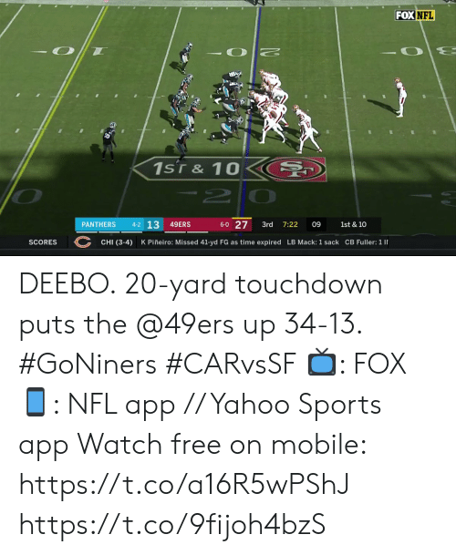 chi: FOXNFL  1sT& 10  -2  4-2 13  6-0 27  49ERS  PANTHERS  3rd  7:22  09  1st & 10  CHI (3-4)  K Piñeiro: Missed 41-yd FG as time expired LB Mack: 1 sack CB Fuller: 1 I  SCORES DEEBO.  20-yard touchdown puts the @49ers up 34-13. #GoNiners #CARvsSF  📺: FOX 📱: NFL app // Yahoo Sports app Watch free on mobile: https://t.co/a16R5wPShJ https://t.co/9fijoh4bzS