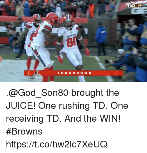 God, Juice, and Memes: FOXNFL  CLE  TOUCH D O W N .@God_Son80 brought the JUICE!  One rushing TD. One receiving TD. And the WIN! #Browns https://t.co/hw2lc7XeUQ