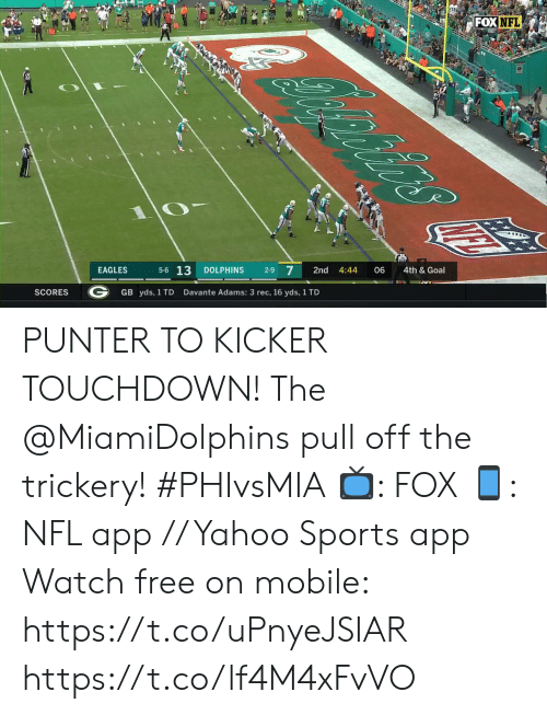 Philadelphia Eagles, Memes, and Nfl: FOXNFL  oniirs  4th & Goal  06  4:44  2nd  2-9 7  DOLPHINS  5-6 13  EAGLES  Davante Adams: 3 rec, 16 yds, 1 TD  GB yds, 1 TD  SCORES PUNTER TO KICKER TOUCHDOWN!  The @MiamiDolphins pull off the trickery! #PHIvsMIA  📺: FOX 📱: NFL app // Yahoo Sports app Watch free on mobile: https://t.co/uPnyeJSIAR https://t.co/lf4M4xFvVO