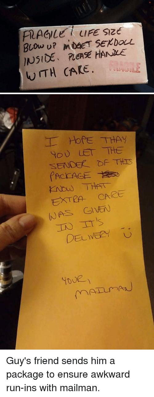 Tity: FRAGILE LIFE sze  WITH CAE   T HOPE THAy  You LET THE  SENDEf of Titis  EXTRA CARE  IN TT is Guy's friend sends him a package to ensure awkward run-ins with mailman.