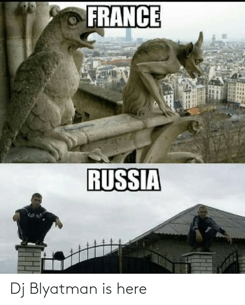 France: FRANCE  RUSSIA Dj Blyatman is here