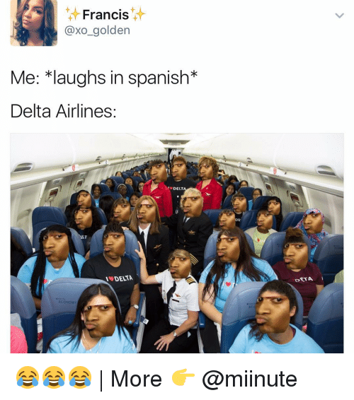 Funny, Spanish, and Delta: Francis  axo golden  Me: *laughs in spanish  Delta Airlines  DELTA  IS DELTA  DE  A 😂😂😂 | More 👉 @miinute