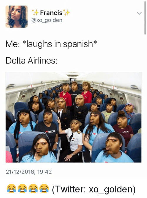 Delta, Girl Memes, and Delta Airlines: Francis  @xo golden  Me: *laughs in spa  Delta Airlines:  DEAT  21/12/2016, 19:42  DETA 😂😂😂😂 (Twitter: xo_golden)