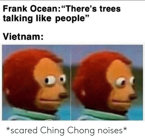 Frank Ocean There's Trees Talking Like People Vietnam *Scared Ching