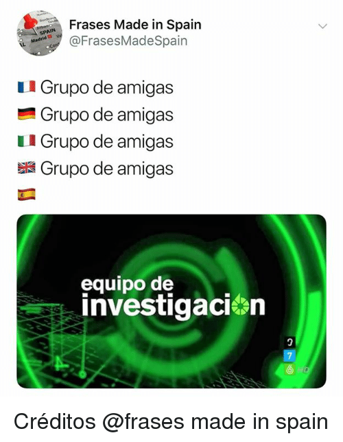 Memes, Spain, and 🤖: Frases Made in Spain  FrasesMadeSpain  SPAIN  LI Grupo de amigas  Grupo de amigas  LI Grupo de amigas  Grupo de amigas  equipo de  investigacien Créditos @frases made in spain