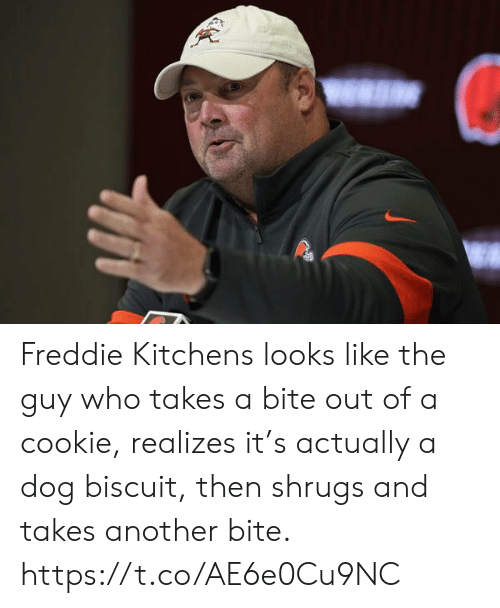 cookie: Freddie Kitchens looks like the guy who takes a bite out of a cookie, realizes it's actually a dog biscuit, then shrugs and takes another bite. https://t.co/AE6e0Cu9NC