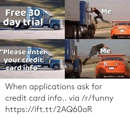 """credit-card-info: Free 30  day trial  """"Please enter  your credit  card inFo  Me When applications ask for credit card info.. via /r/funny https://ift.tt/2AQ60oR"""