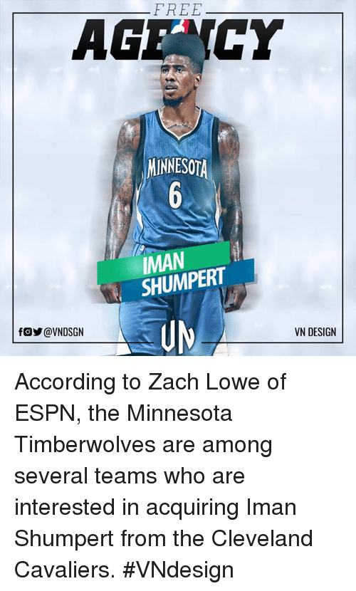 Iman Shumpert: FREE  AGE CY  INNESOTA  IMAN  VN DESIGN According to Zach Lowe of ESPN, the Minnesota Timberwolves are among several teams who are interested in acquiring Iman Shumpert from the Cleveland Cavaliers.  #VNdesign