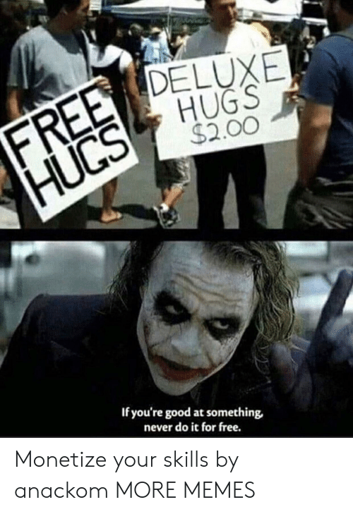 Dank, Memes, and Target: FREE DELUXE  HUGS  $2.00  HUCS  If you're good at something  never do it for free. Monetize your skills by anackom MORE MEMES