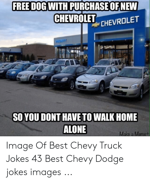 dodge jokes: FREE DOG WITH PURCHASE OF NEW  CHEVROLET  CHEVROLET  PADRIT  SO YOU DONT HAVE TO WALK HOME  ALONE  Make a Memet Image Of Best Chevy Truck Jokes 43 Best Chevy Dodge jokes images ...