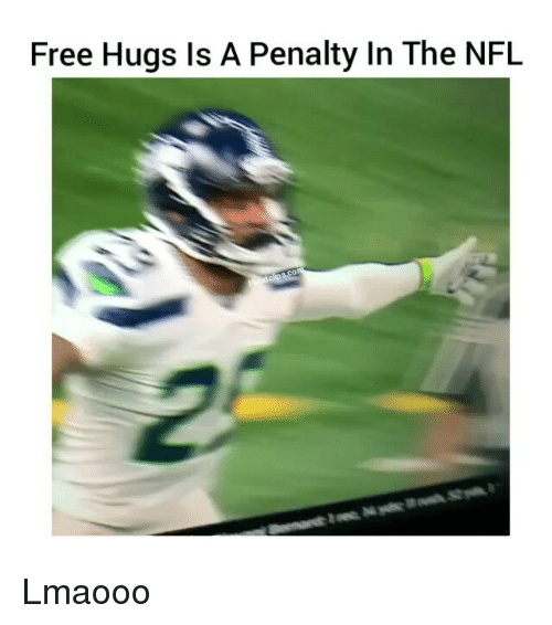 free hug: Free Hugs Is A Penalty In The NFL Lmaooo