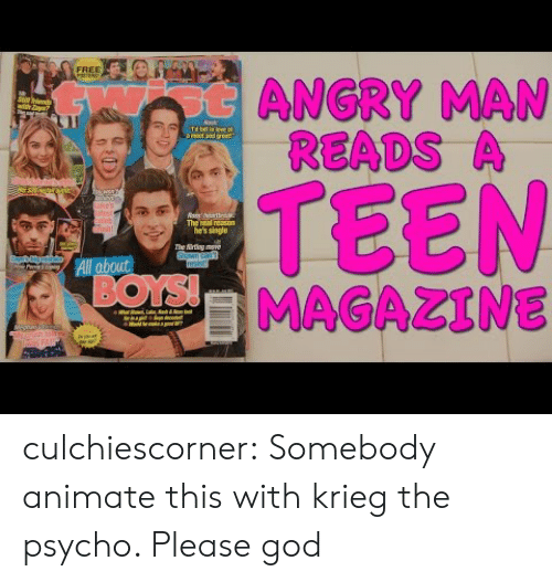"God, Tumblr, and Blog: FREE  otANGRY MAN  READS A  with Zl""  Nask  Td ll in leve  amat and aset  TEEN  MAGAZINE  uke's  stist  pleb  Gish  The real reason  he's single  The irting move  Shawn can  resist!  All about  BOYS!  ur  eiiha  FAI culchiescorner:  Somebody animate this with krieg the psycho. Please god"