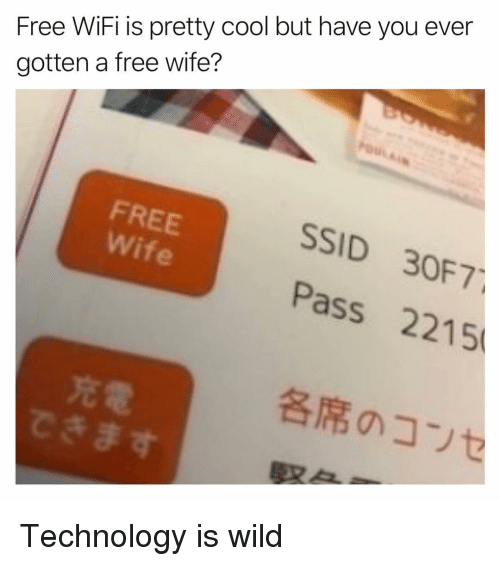 Cool, Free, and Technology: Free WiFi is pretty cool but have you ever  gotten a free wife?  FREE  Wife  SSID 30F7  Pass 2215  各席のコンセ  充電  できます Technology is wild