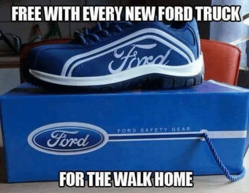 Dank, Ford, and Free: FREE WITH EVERY NEW FORD TRUCK  FORD SAFETY GEAR  FOR THE WALK HOME