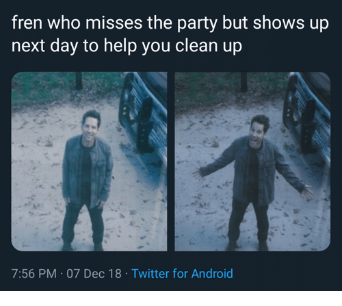 Android, Party, and Twitter: fren who misses the party but shows up  next day to help you clean up  7:56 PM 07 Dec 18 Twitter for Android