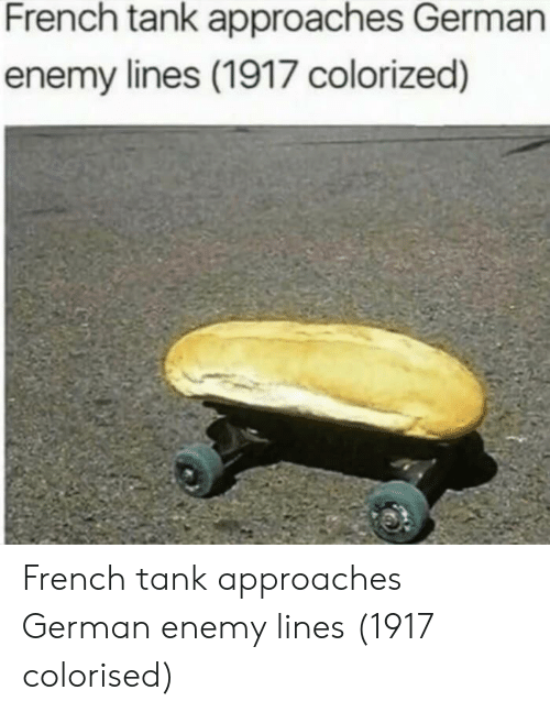 Colorized: French tank approaches German  enemy lines (1917 colorized) French tank approaches German enemy lines (1917 colorised)
