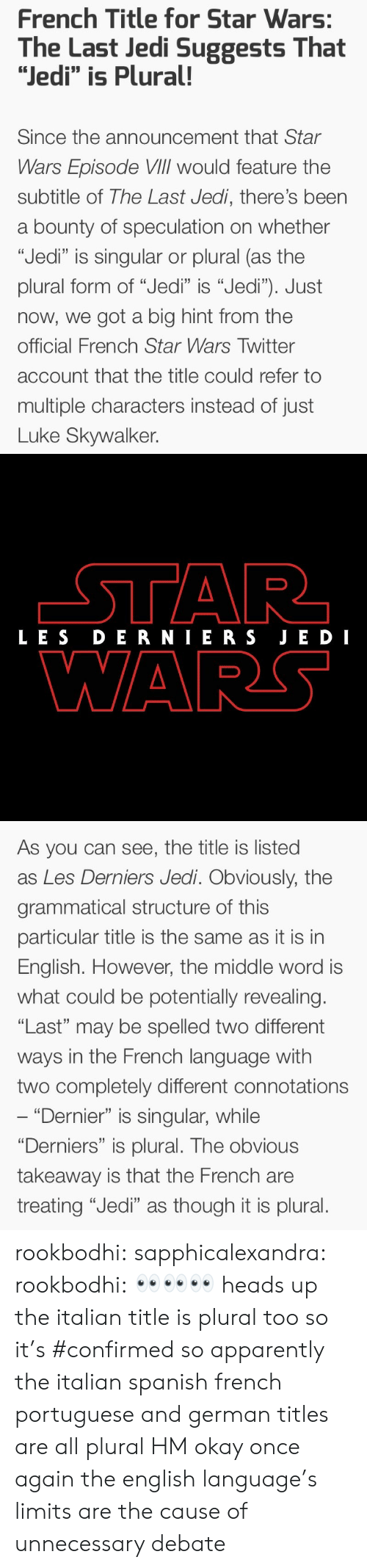 "Subtitle: French Title for Star Wars:  The Last Jedi Suggests That  ""Jedi"" is Plural!  Since the announcement that Star  Wars Episode VIlIl would feature the  subtitle of The Last Jedi, there's been  a bounty of speculation on whether  ""Jedi"" is singular or plural (as the  plural form of ""Jedi"" is ""Jedi""). Just  now, we got a big hint from the  official French Star Wars Twitter  account that the title could refer to  multiple characters instead of just  Luke Skywalker.   LES DERNIERS JE DI  WARS   As you can see, the title is listed  as Les Derniers Jedi. Obviously, the  grammatical structure of this  particular title is the same as it is in  English. However, the middle word is  what could be potentially revealing.  ""Last"" may be spelled two different  ways in the French language with  two completely different connotations  ""Dernier"" is singular, while  ""Derniers"" is plural. The obvious  takeaway is that the French are  treating ""Jedi"" as though it is plural. rookbodhi:  sapphicalexandra:  rookbodhi: 👀👀👀 heads up the italian title is plural too so it's #confirmed  so apparently the italian spanish french portuguese and german titles are all plural HM okay once again the english language's limits are the cause of unnecessary debate"
