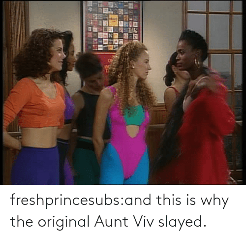 And: freshprincesubs:and this is why the original Aunt Viv slayed.
