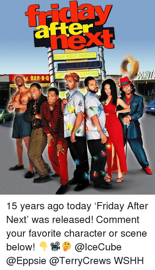 Favorite Character: friday  next  after  HOLY MOLY DONUTS  BAR-B-Q  KCASHING 15 years ago today 'Friday After Next' was released! Comment your favorite character or scene below! 👇📽🤔 @IceCube @Eppsie @TerryCrews WSHH