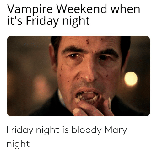 Bloody Mary: Friday night is bloody Mary night