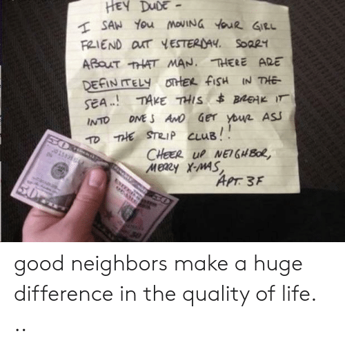 Club, Life, and Good: FRIEND OxT YESTERDAY  Soa21  INTO DMES ANO Ger  THE. STRIP CLUB!  ASJ  APTろF good neighbors make a huge difference in the quality of life. ..
