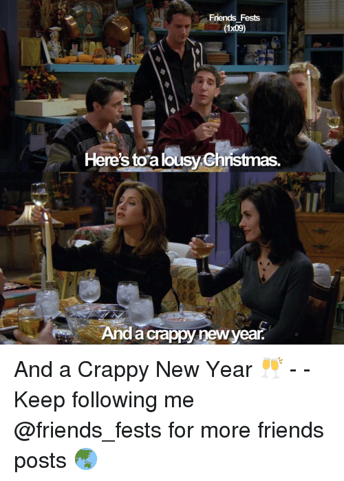 lousy: Friends Fests  (1x09)  Here's toa lousy Christmas  And a crappy newyear. And a Crappy New Year 🥂 - - Keep following me @friends_fests for more friends posts 🌏