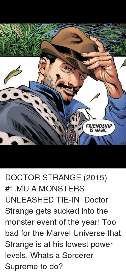 marvel universe: FRIENDSHIP  IS MAGIC. DOCTOR STRANGE (2015) #1.MU A MONSTERS UNLEASHED TIE-IN! Doctor Strange gets sucked into the monster event of the year! Too bad for the Marvel Universe that Strange is at his lowest power levels. Whats a Sorcerer Supreme to do?